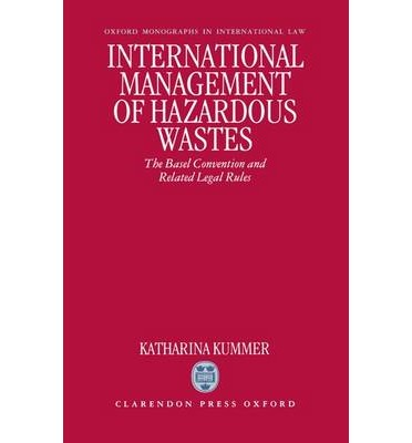 International Management of Hazardous Wastes : The Basel Convention and Related Legal Rules