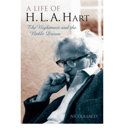 A Life of H.L.A. Hart: The Nightmare and the Noble Dream