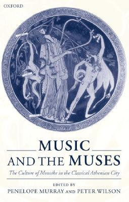 Music and the Muses: The Culture of Mousike in the Classical Athenian City