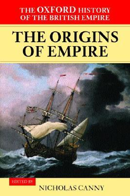 The Oxford History of the British Empire: The Origins of Empire Volume I: British Overseas Enterprise to the Close of the Seventeenth Century