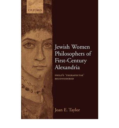 "Jewish Women Philosophers of First-century Alexandria: Philo's ""Therapeutae"" Reconsidered"