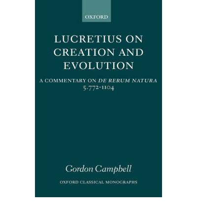 Lucretius on Creation and Evolution: Book 5 Lines 772-1104: A Commentary on De Rerum Natura Book 5 Lines 772-1104