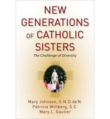 New Generations of Catholic Sisters: The Challenge of Diversity