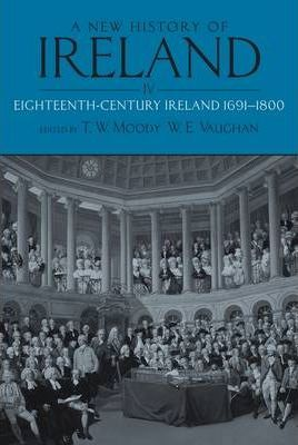 A New History of Ireland: Eighteenth Century Ireland 1691-1800 v. 4: Eighteenth Century Ireland 1691-1800
