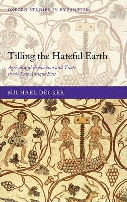 Tilling the Hateful Earth: Agricultural Production and Trade in the Late Antique East