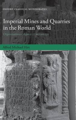 Imperial Mines and Quarries in the Roman World: Organizational Aspects 27 BC-AD 235