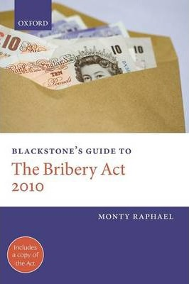 Blackstone's Guide to the Bribery Act 2010