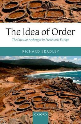 The Idea of Order: The Circular Archetype in Prehistoric Europe