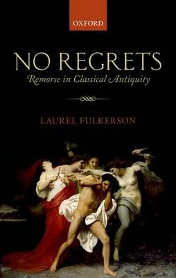 No Regrets: Remorse in Classical Antiquity