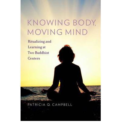 Knowing Body, Moving Mind : Ritualizing and Learning at Two Buddhist Centers