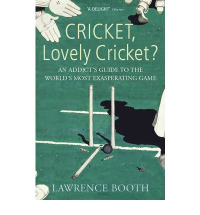 Cricket, Lovely Cricket?: An Addict's Guide to the World's Most Exasperating Game