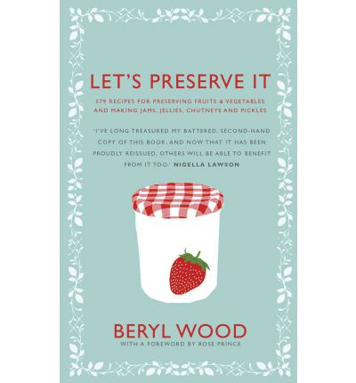 Let's Preserve It: 579 Recipes for Preserving Fruits and Vegetables and Making Jams, Jellies, Chutneys, Pickles and Fruit Butters and Cheeses
