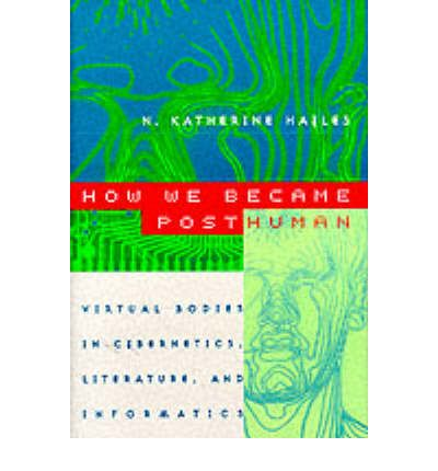 How We Became Posthuman: Virtual Bodies in Cybernetics, Literature and Informatics