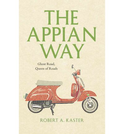 The Appian Way: Ghost Road, Queen of Roads