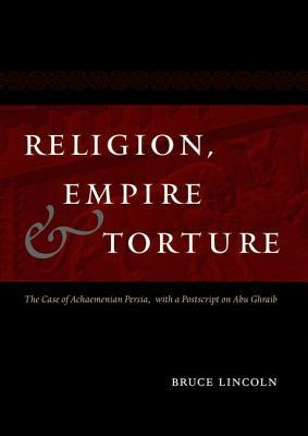 Religion, Empire and Torture: The Case of Achaemenian Persia