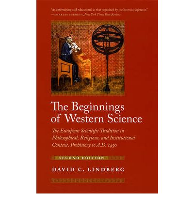 The Beginnings of Western Science: The European Scientific Tradition in Philosophical, Religious, and Institutional Context, Prehistory to AD 1450