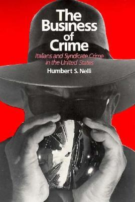 The Business of Crime : Italians and Syndicate Crime in the United States