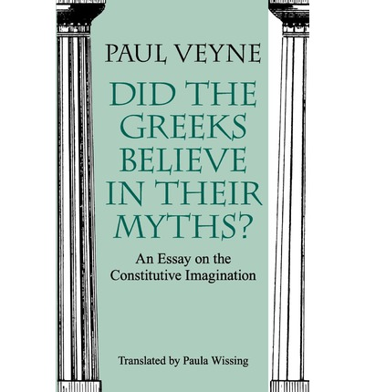 Did the Greeks Believe in Their Myths?: Essay on the Constitutive Imagination