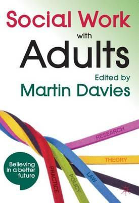 Social Work with Adults: Policy, Law, Theory, Research and Practice