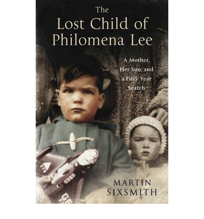 The Lost Child of Philomena Lee: A Mother, Her Son and a Fifty Year Search