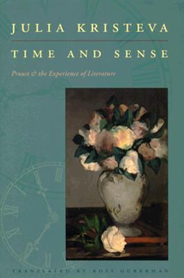 Time and Sense: Proust and the Experience of Literature