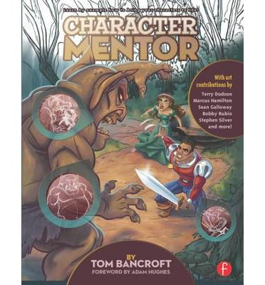 Character Mentor: Learn by Example to Use Expressions, Poses, and Staging to Bring Your Characters to Life