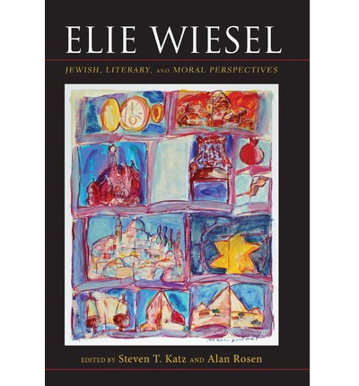 Elie Wiesel: Jewish, Literary, and Moral Perspectives