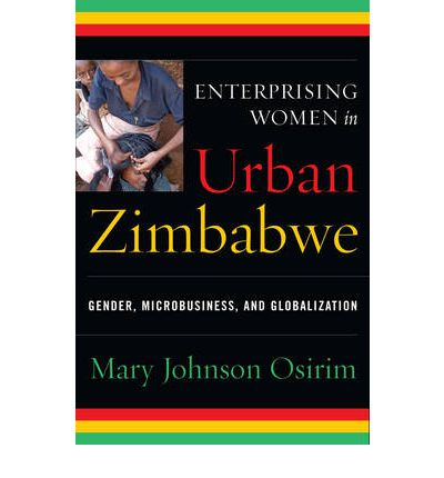 Enterprising Women in Urban Zimbabwe: Gender, Microbusiness, and Globalization