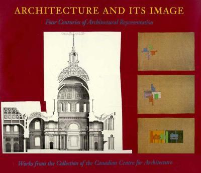 Architecture and Its Image: Four Centuries of Architectural Representation