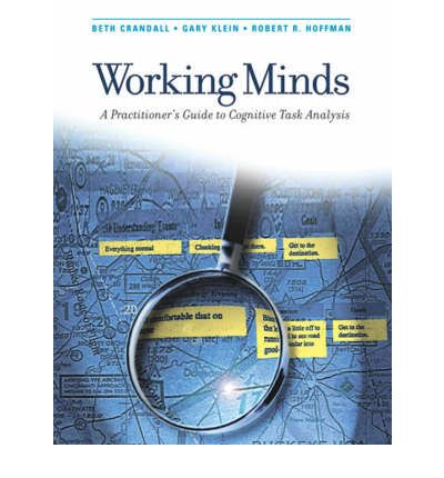 Working Minds: A Practioner's Guide to Cognitive Task Analysis