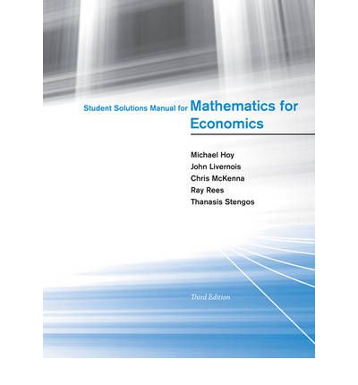 Student Solutions Manual for Mathematics for Economics: [For Use with] Mathematics for Economics