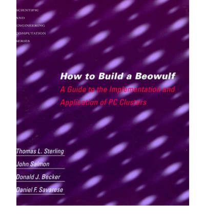 How to Build a Beowulf: A Guide to the Implementation and Application of PC Clusters