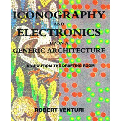 Iconography and Electronics Upon a Generic Architecture: A View from the Drafting Room