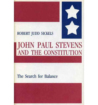 John Paul Stevens and the Constitution : The Search for Balance