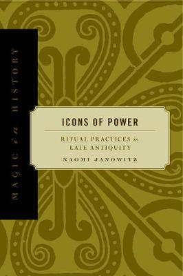 Icons of Power: Ritual Practices in Late Antiquity