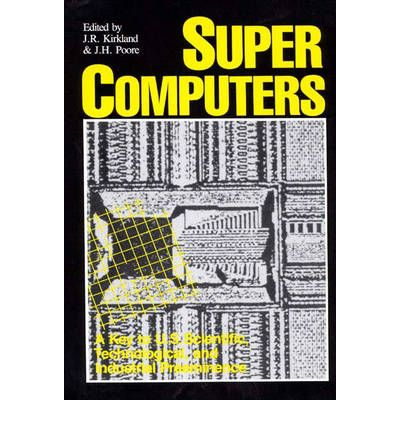 Supercomputers: A Key to U.S. Scientific, Technological, and Industrial Preeminence
