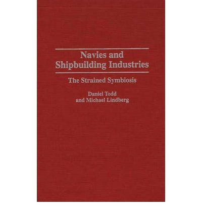 Navies and Shipbuilding Industries: The Strained Symbiosis