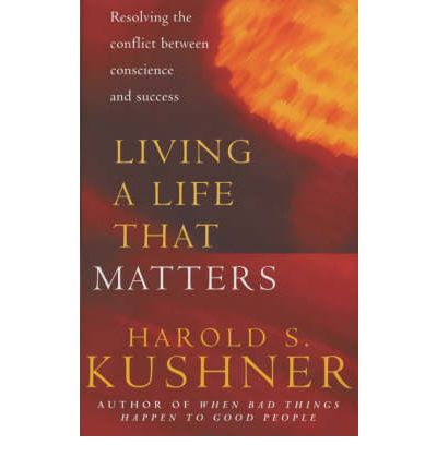 Living a Life That Matters: Resolving the Conflict Between Conscience and Ambition