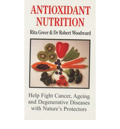 Antioxidant Nutrition: Help Fight Cancer, Ageing and Degenerative Diseases with Nature's Protectors