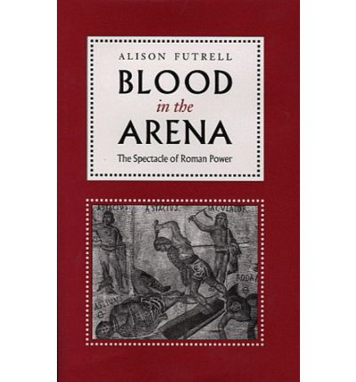 Blood in the Arena: The Specacle of Roman Power