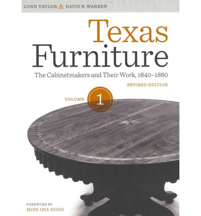 Texas Furniture: Volume one: The Cabinetmakers and Their Work, 1840-1880