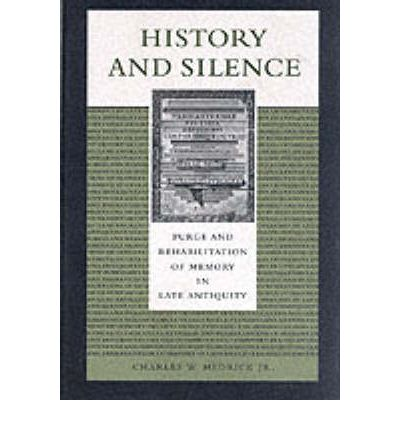 History and Silence: Purge and Rehabilitiation of Memory in Late Antiquity