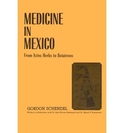 Medicine in Mexico: From Aztec Herbs to Betatrons