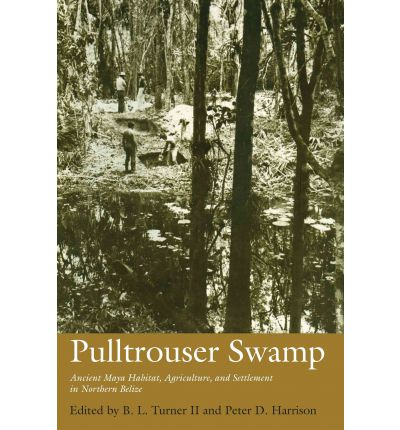 Pulltrouser Swamp: Ancient Maya Habitat, Agriculture and Settlement in Northern Belize