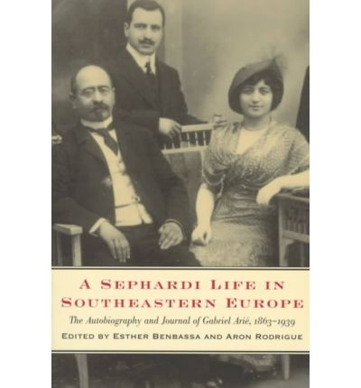 A Sephardi Life in Southeastern Europe: The Autobiography and Journal of Gabriel Arie, 1863-1939