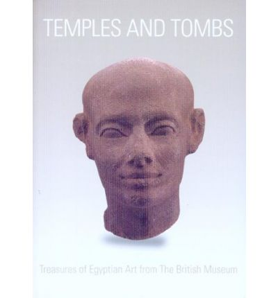 Temples and Tombs: Treasures of Egyptian Art from the British Museum