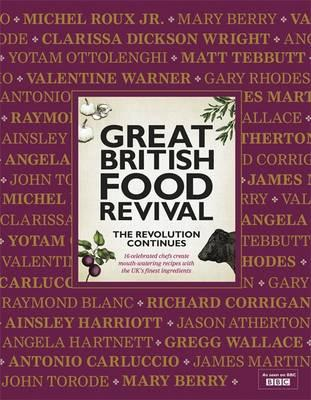 Great British Food Revival: The Revolution Continues: II: 16 Celebrated Chefs Create Mouth-Watering Recipes with the UK's Finest Ingredients