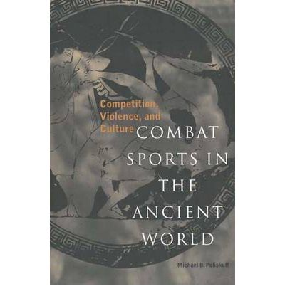 Combat Sports in the Ancient World: Competition, Violence and Culture