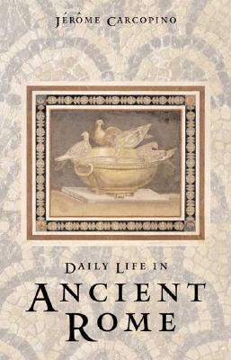 Daily Life in Ancient Rome: The People and the City at the Height of the Empire; Second Edition