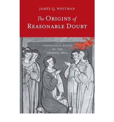 The Origins of Reasonable Doubt: Theological Roots of the Criminal Trial